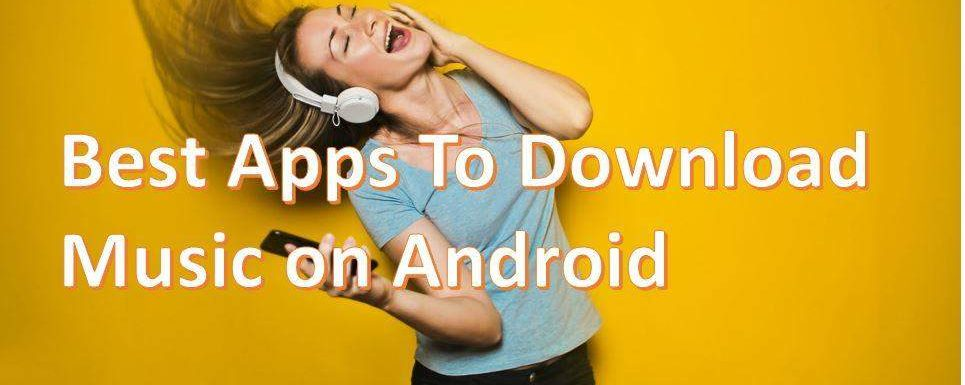 Top 10 Best and Free Music Download Apps for Android 2019